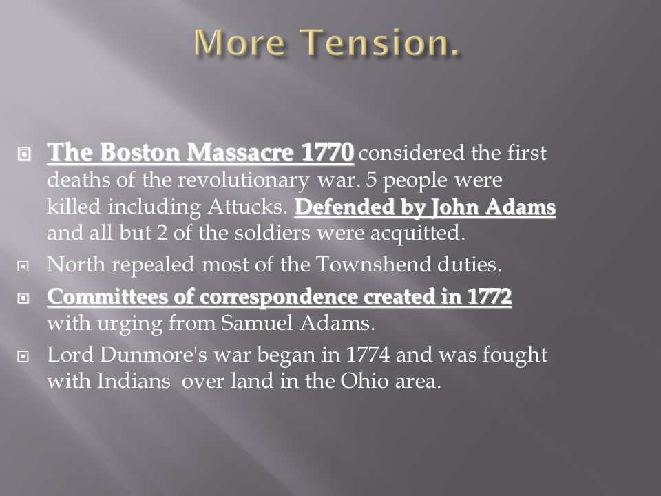  The Boston Massacre 1770 Defended by John Adams  The Boston Massacre 1770 considered the first deaths of the revolutionary war.