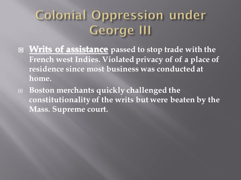  Writs of assistance  Writs of assistance passed to stop trade with the French west Indies.