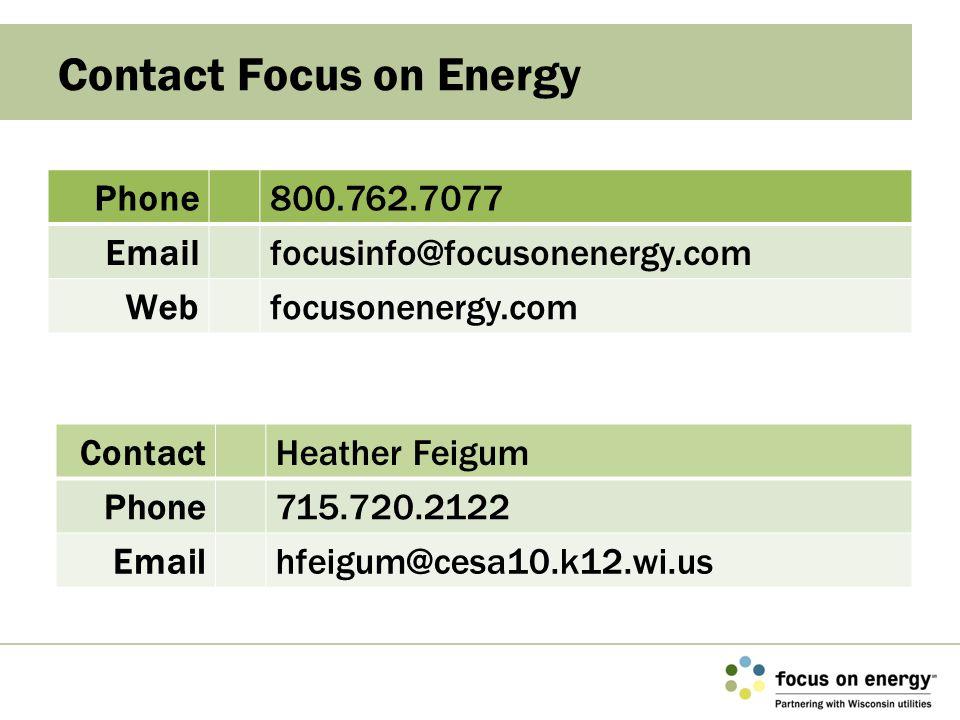 Contact Focus on Energy Phone800.762.7077 Emailfocusinfo@focusonenergy.com Webfocusonenergy.com ContactHeather Feigum Phone715.720.2122 Emailhfeigum@c