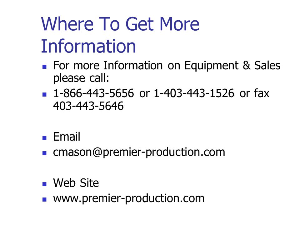Thank You Thank you for taking the time to see this presentation. Please feel free to contact Premier Production Solutions with any questions. I hope