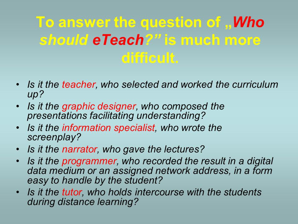 "To answer the question of ""Who should eTeach is much more difficult."