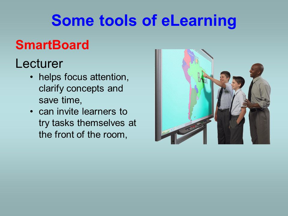 Some tools of eLearning SmartBoard Lecturer helps focus attention, clarify concepts and save time,