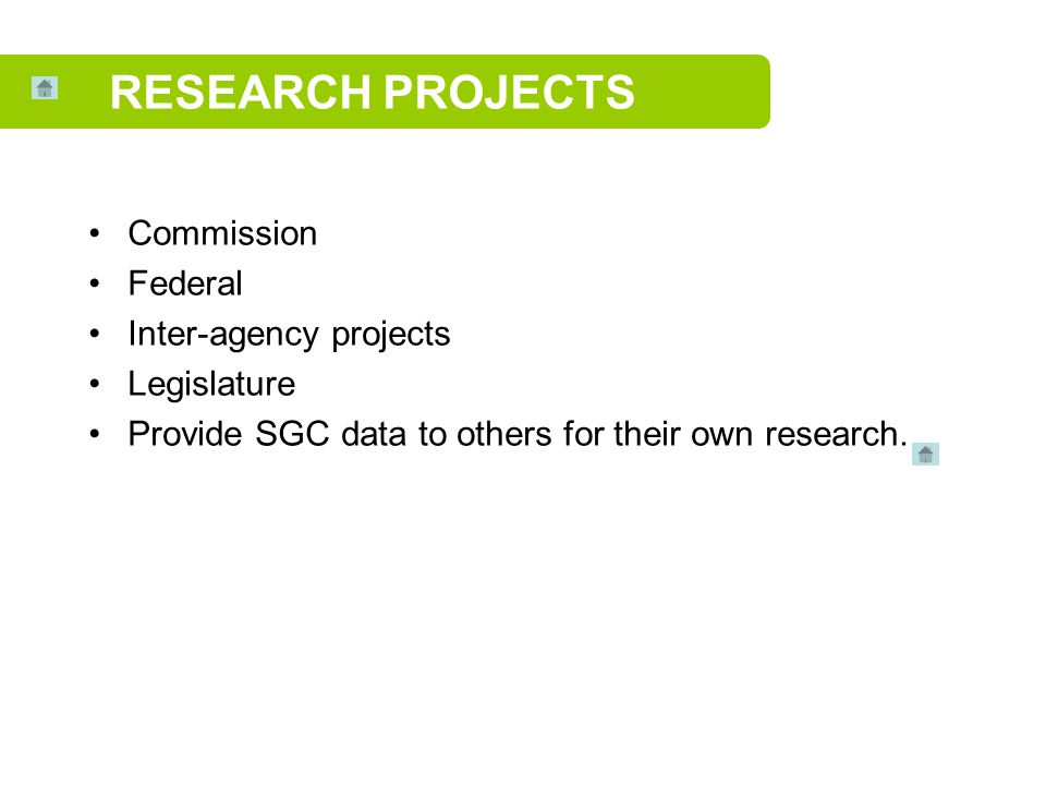 Commission Federal Inter-agency projects Legislature Provide SGC data to others for their own research.