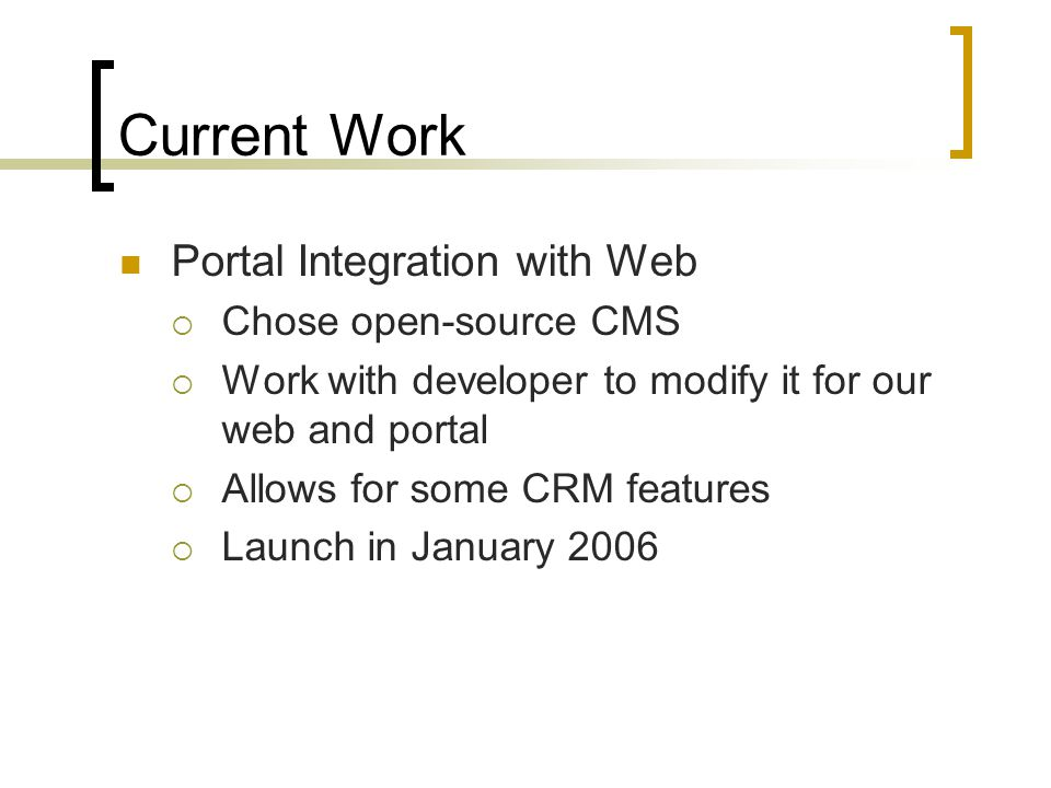 Current Work Portal Integration with Web  Chose open-source CMS  Work with developer to modify it for our web and portal  Allows for some CRM featu