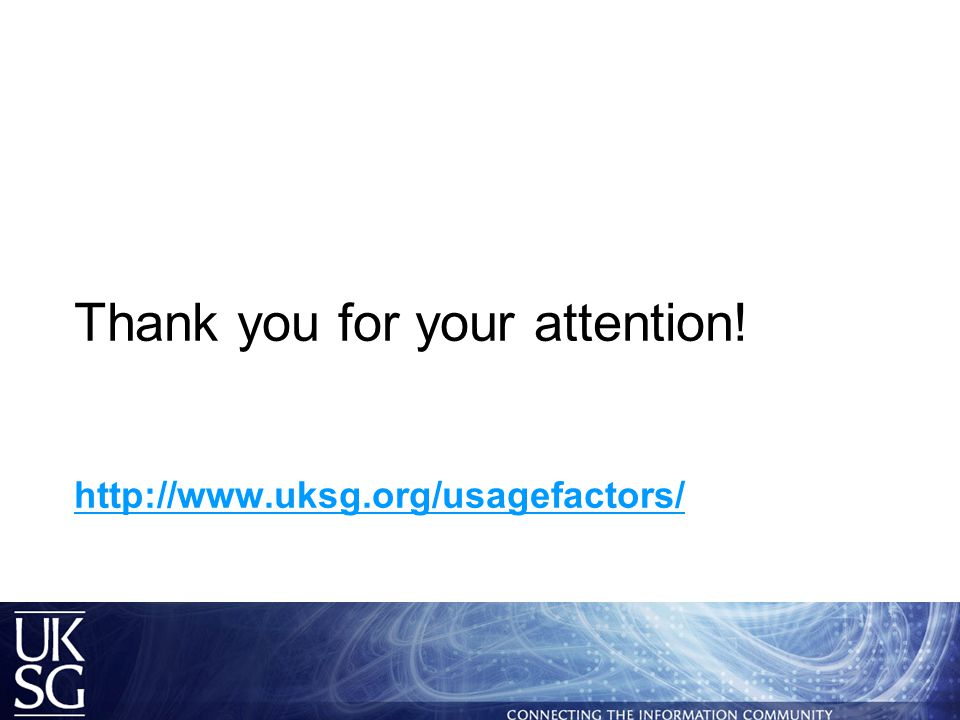 Thank you for your attention! http://www.uksg.org/usagefactors/