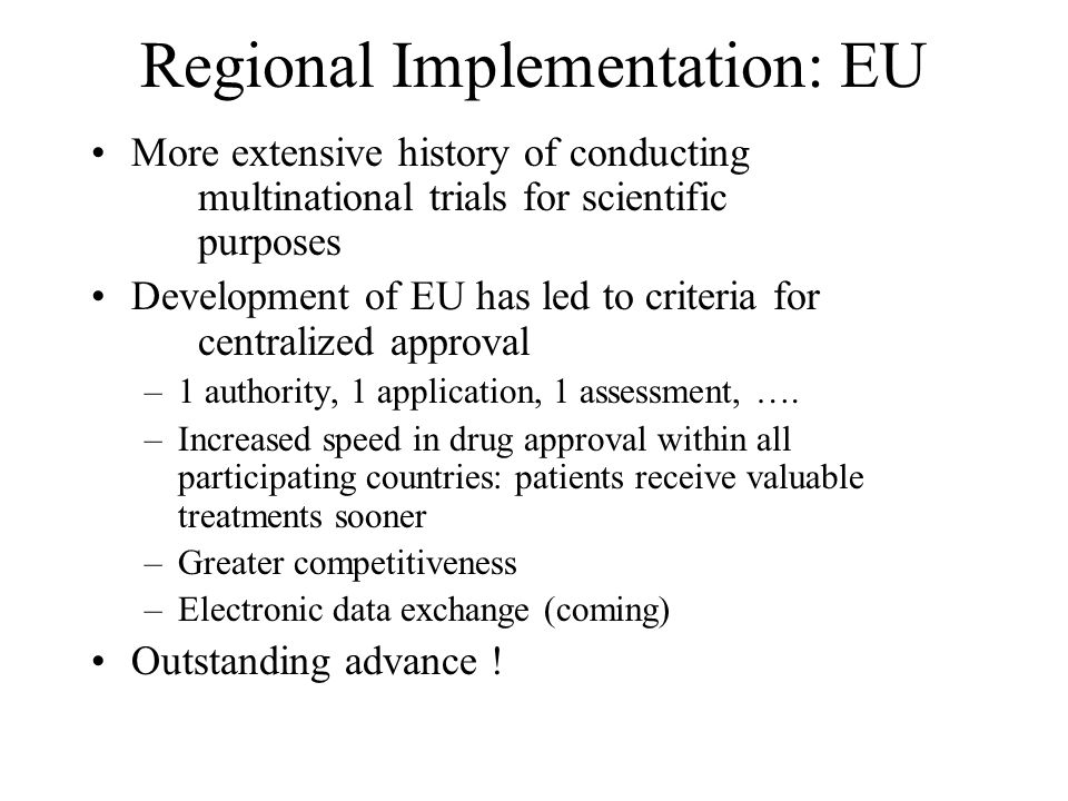 Regional Implementation: EU More extensive history of conducting multinational trials for scientific purposes Development of EU has led to criteria fo