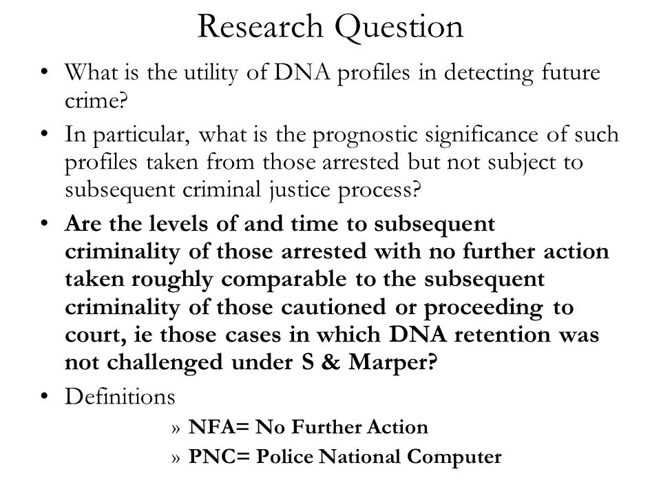 Research Question What is the utility of DNA profiles in detecting future crime.