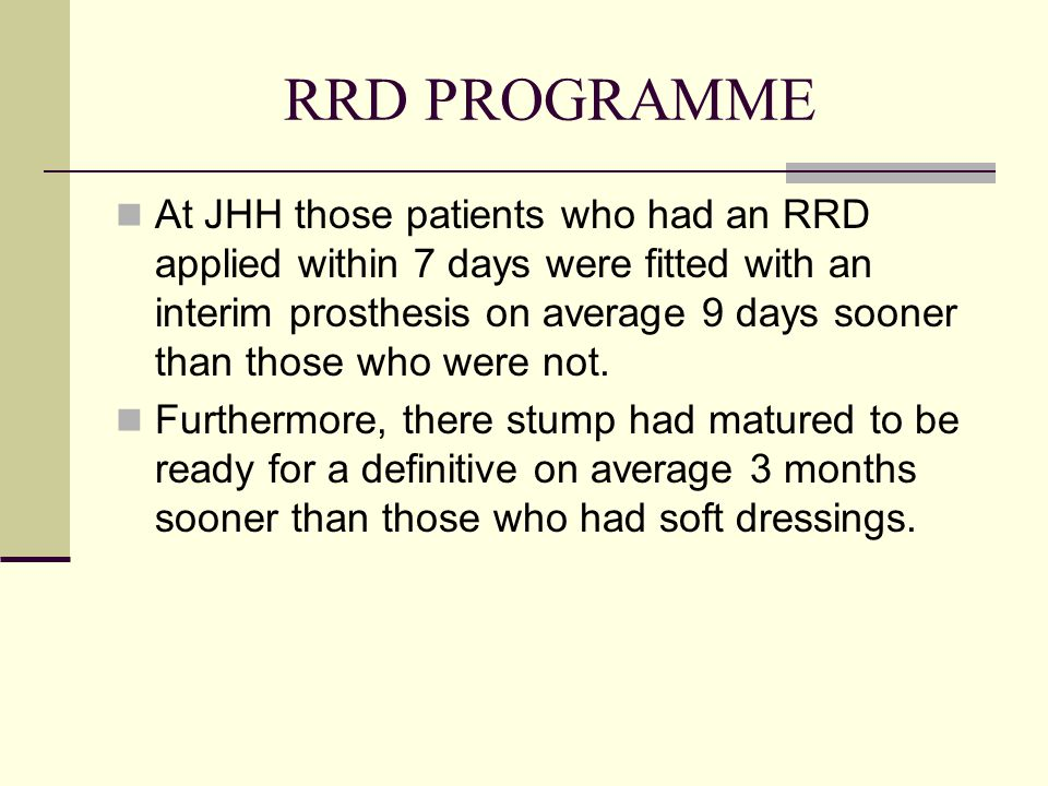 At JHH those patients who had an RRD applied within 7 days were fitted with an interim prosthesis on average 9 days sooner than those who were not. Fu