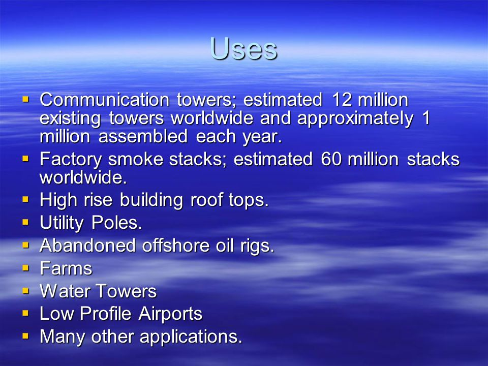 Uses  Communication towers; estimated 12 million existing towers worldwide and approximately 1 million assembled each year.  Factory smoke stacks; e