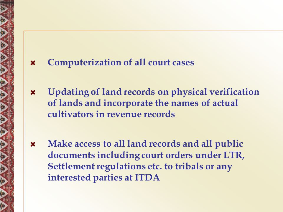 Computerization of all court cases Updating of land records on physical verification of lands and incorporate the names of actual cultivators in reven
