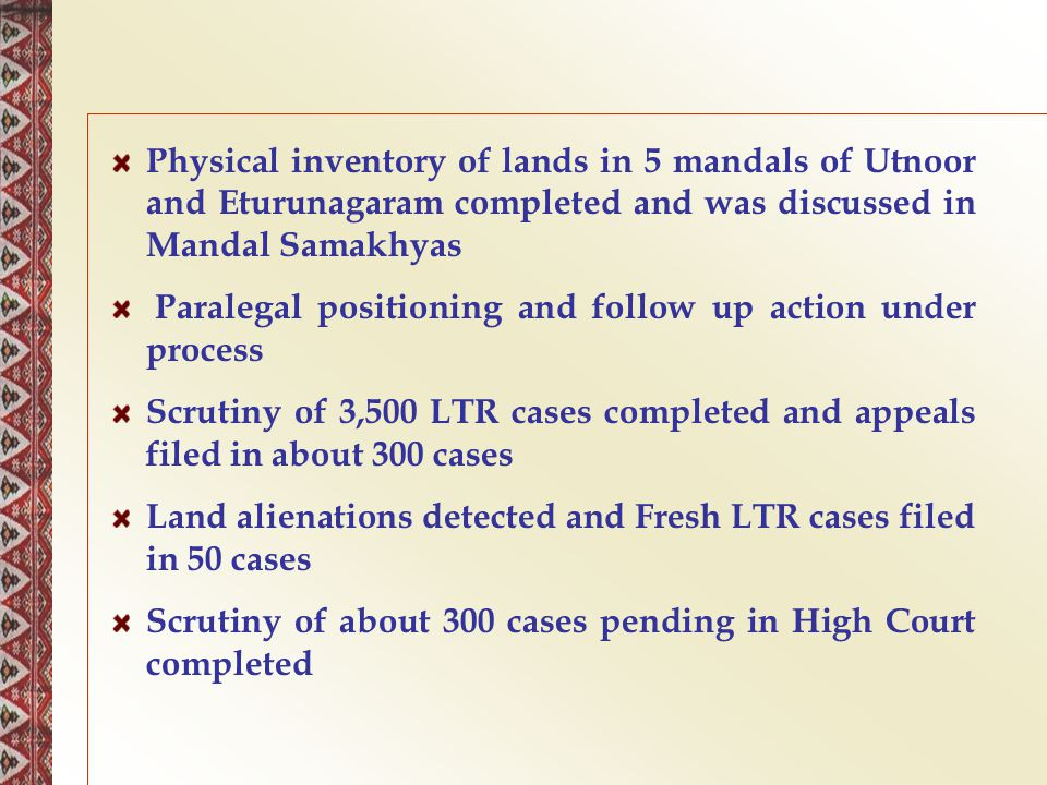 Physical inventory of lands in 5 mandals of Utnoor and Eturunagaram completed and was discussed in Mandal Samakhyas Paralegal positioning and follow u