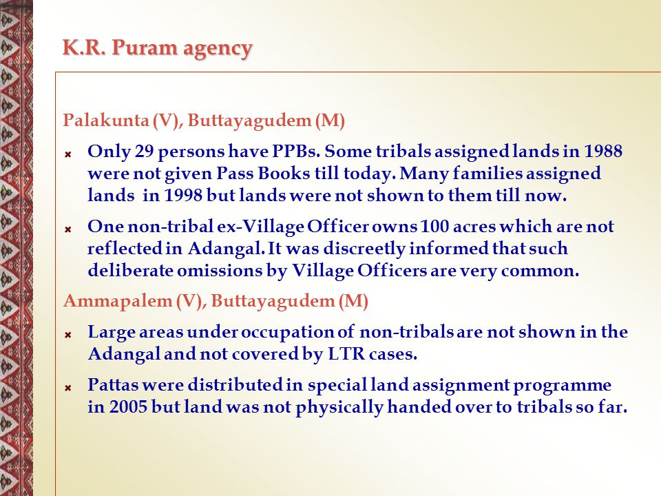 K.R. Puram agency Palakunta (V), Buttayagudem (M) Only 29 persons have PPBs. Some tribals assigned lands in 1988 were not given Pass Books till today.