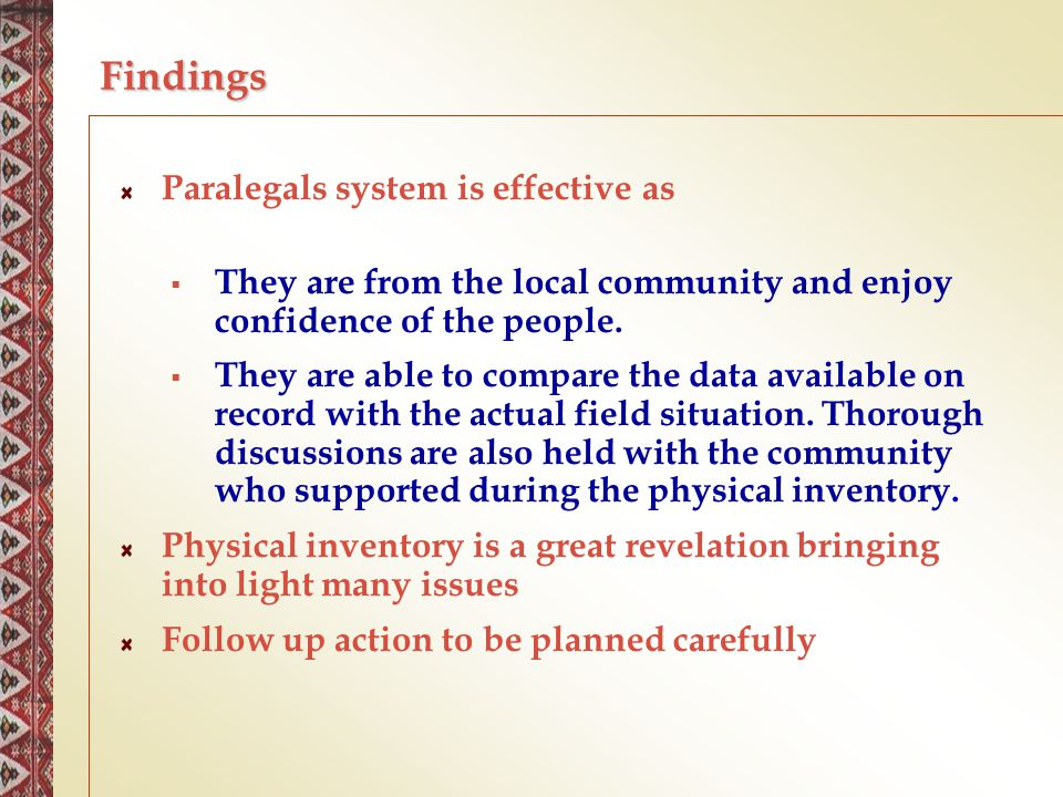 Findings Paralegals system is effective as  They are from the local community and enjoy confidence of the people.  They are able to compare the data