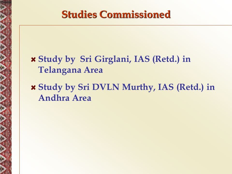 Studies Commissioned Study by Sri Girglani, IAS (Retd.) in Telangana Area Study by Sri DVLN Murthy, IAS (Retd.) in Andhra Area