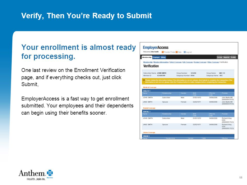 11 Verify, Then You're Ready to Submit Your enrollment is almost ready for processing. One last review on the Enrollment Verification page, and if eve