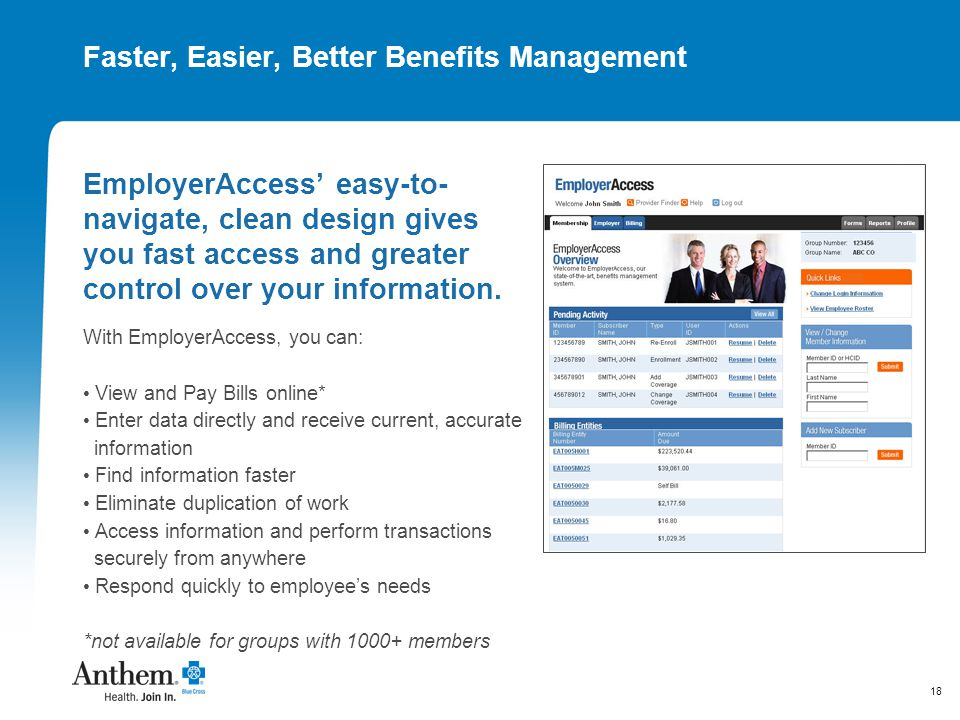 18 Faster, Easier, Better Benefits Management EmployerAccess' easy-to- navigate, clean design gives you fast access and greater control over your info