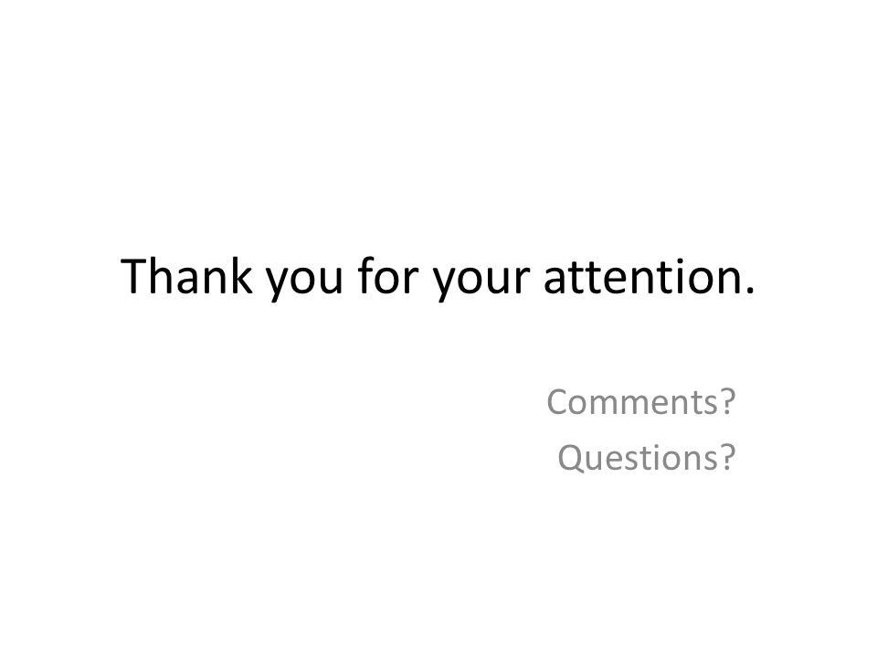 Thank you for your attention. Comments Questions