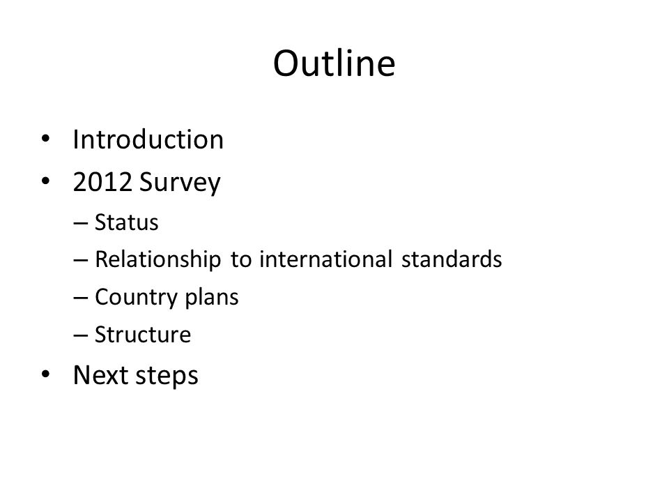 Outline Introduction 2012 Survey – Status – Relationship to international standards – Country plans – Structure Next steps
