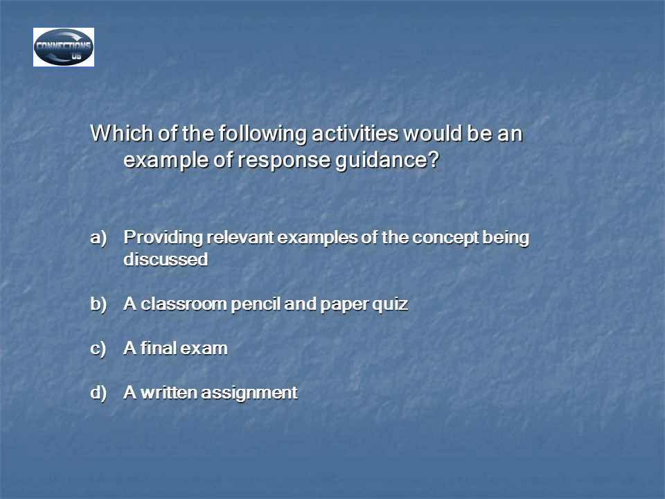 Which of the following activities would be an example of response guidance.