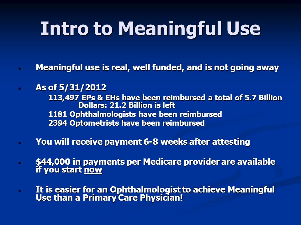 Meaningful Use Resources Visit www.EyeMDEMR.com and click the link for the Incentive Resource Center Visit www.EyeMDEMR.com and click the link for the Incentive Resource Center Here you will find simplified resources specific to Ophthalmology to help you understand, register, attest, and achieve Meaningful Use Here you will also find a copy of this presentation