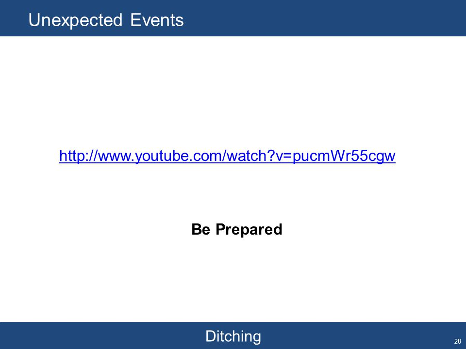 Ditching Unexpected Events 28 http://www.youtube.com/watch?v=pucmWr55cgw Be Prepared