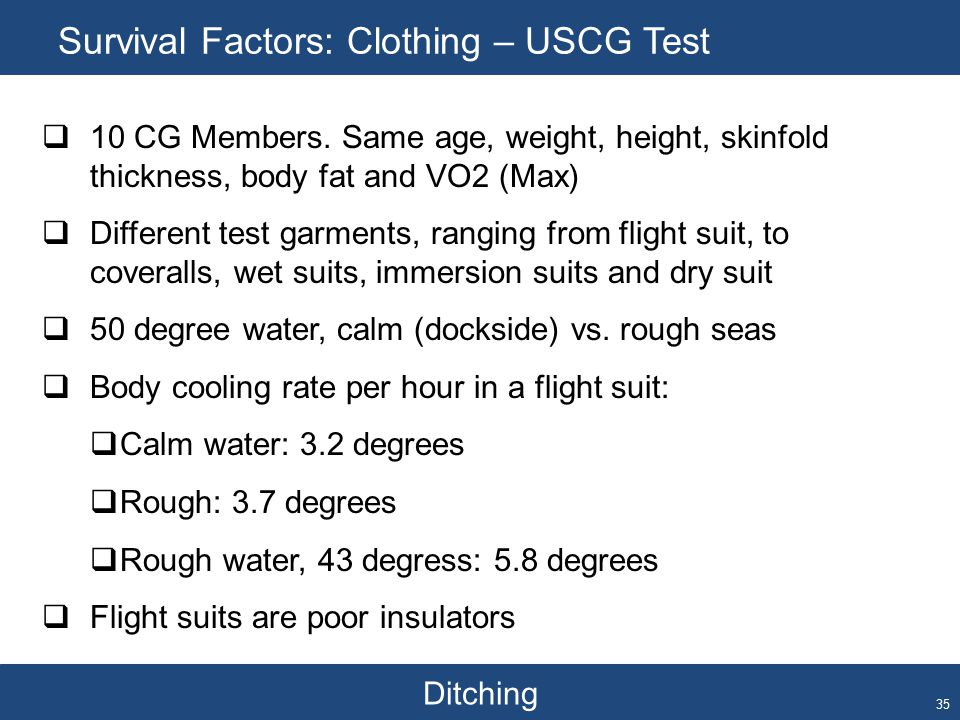 Ditching Survival Factors: Clothing – USCG Test 35  10 CG Members. Same age, weight, height, skinfold thickness, body fat and VO2 (Max)  Different t