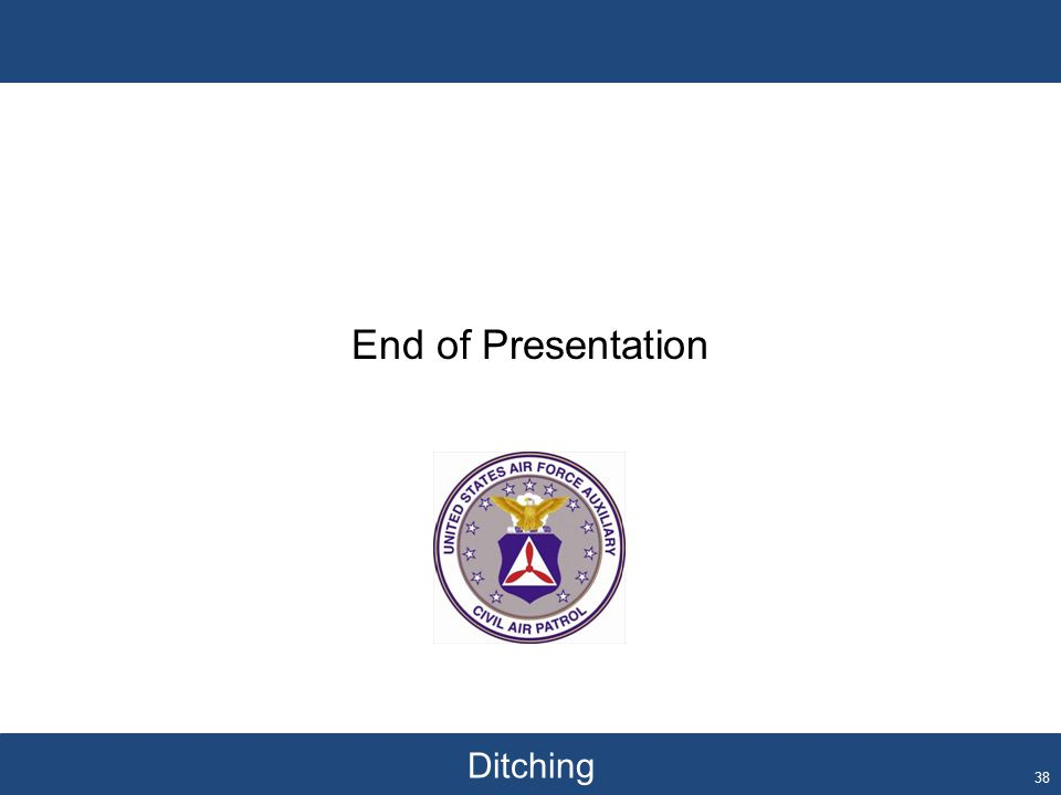 Ditching End of Presentation 38
