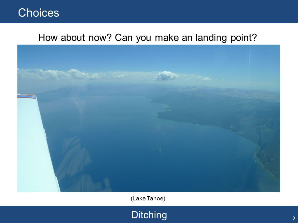 Ditching Choices 9 How about now? Can you make an landing point? (Lake Tahoe)