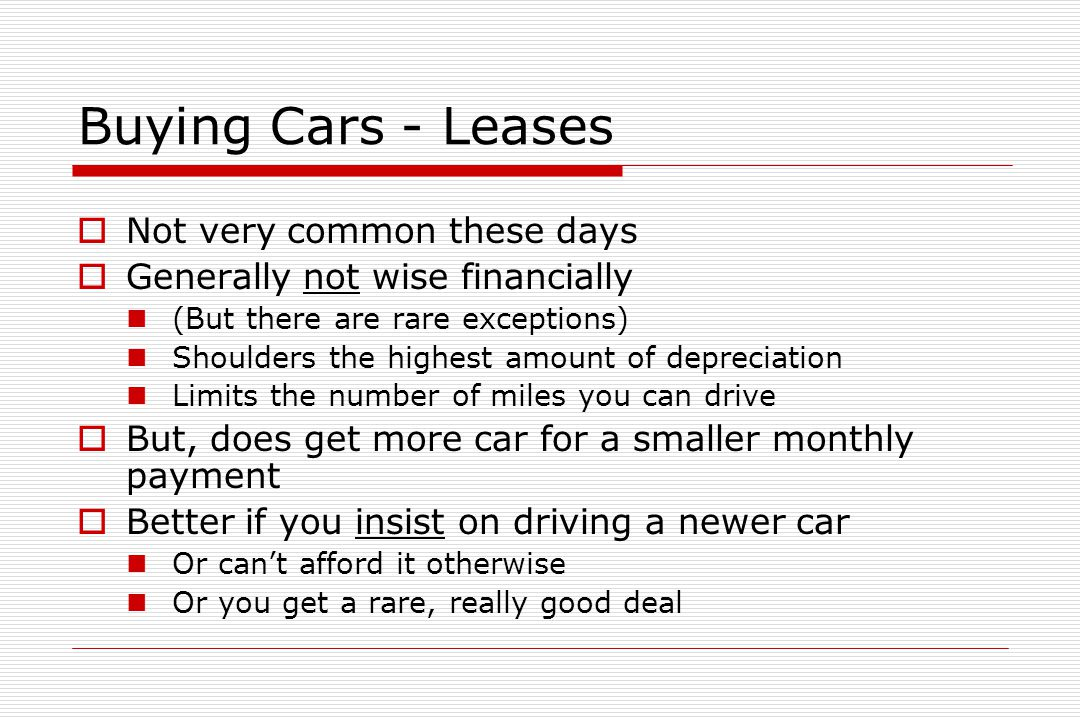 Buying Cars – Overton's Advice  Buy the most inexpensive cars you can stomach, pay cash for them, and drive them into the ground (My car has 257,000 miles on it & looks fine)  Even better: Do the same thing, but buy them two years old, coming off someone else's lease