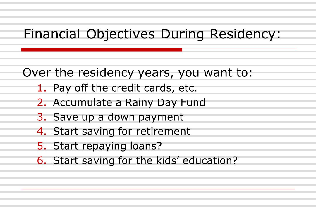 Make & Stick to a Budget  Shortly, you will actually be getting a paycheck!  You need to establish a budget so that you can live on a resident's sal