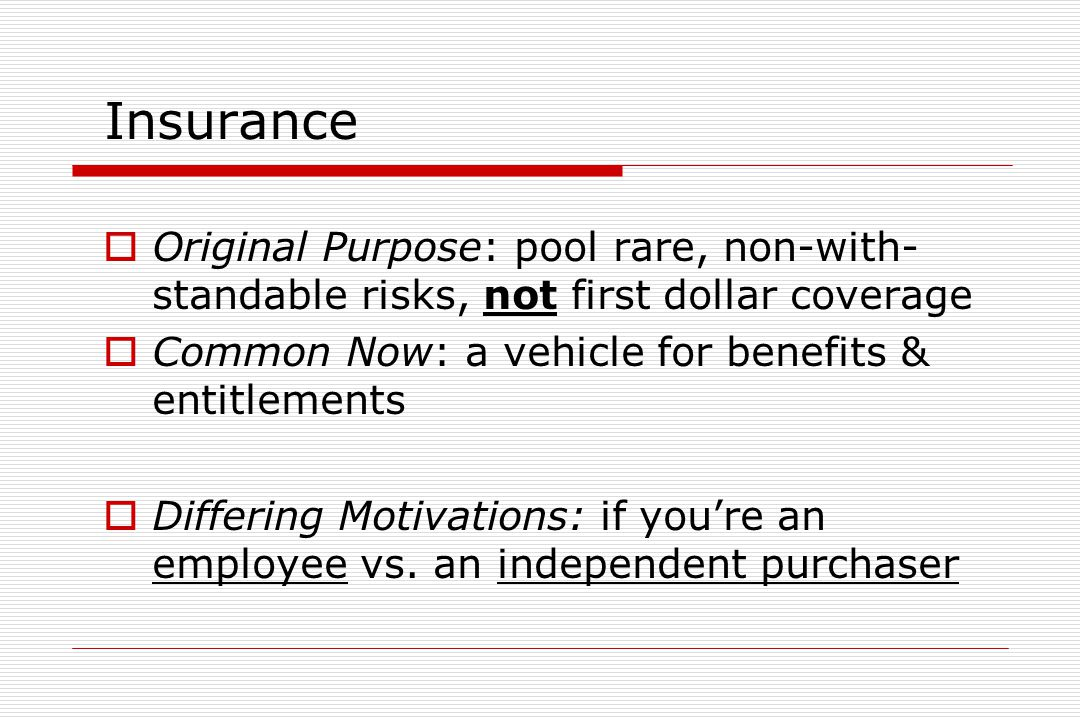 """Insurance:  Definition: """"Insurance = Covering your rear""""  Overriding principle: When in doubt… Insure for the big stuff Self-insure the small stuff"""