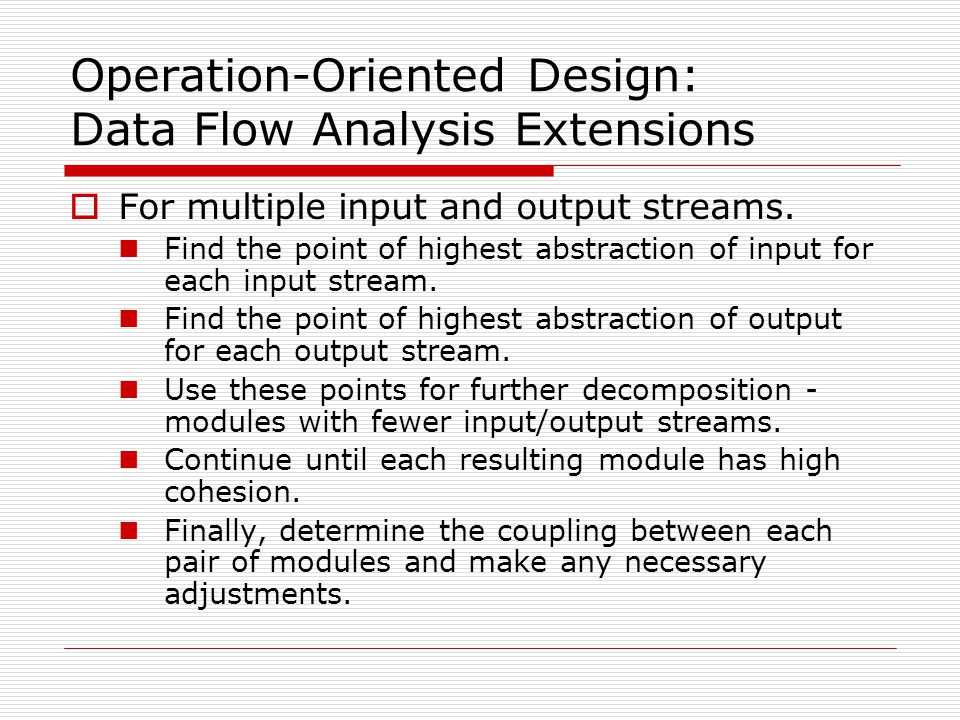 Operation-Oriented Design: Data Flow Analysis Extensions  For multiple input and output streams. Find the point of highest abstraction of input for e