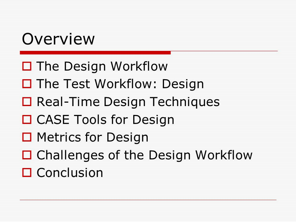 The Design Workflow  The major motivation behind the development of the Unified Process was to present a methodology that could be used to develop large-scale software products.