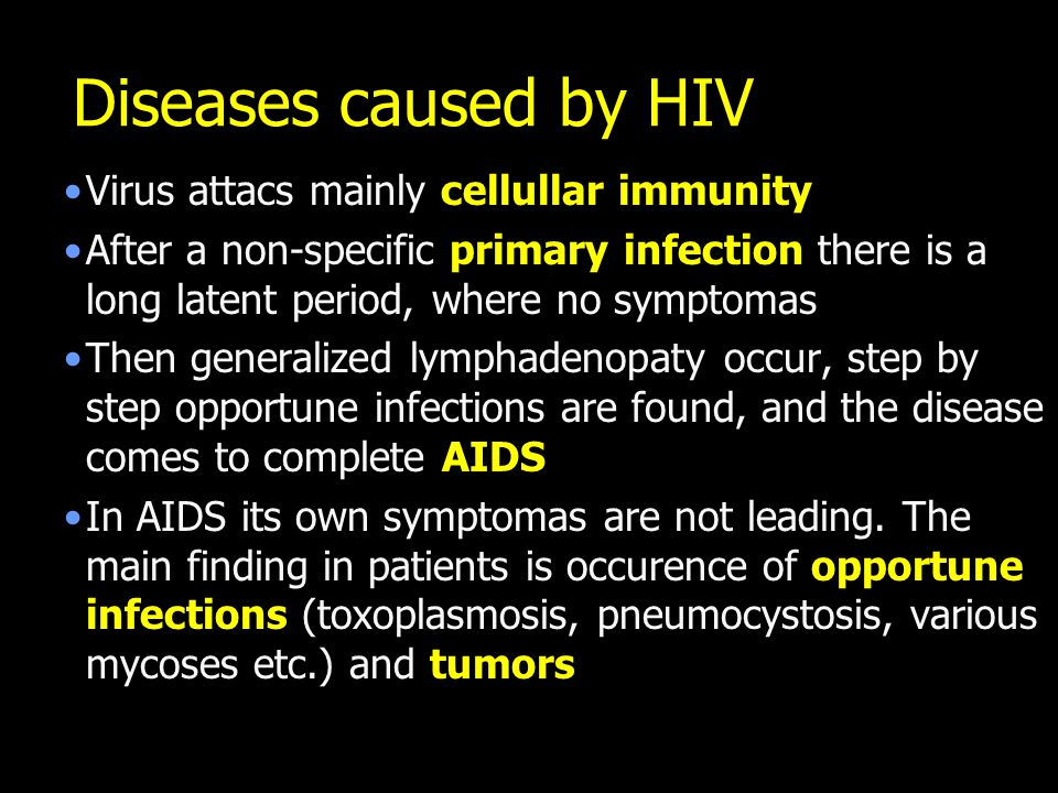 Diseases caused by HIV Virus attacs mainly cellullar immunity After a non-specific primary infection there is a long latent period, where no symptomas