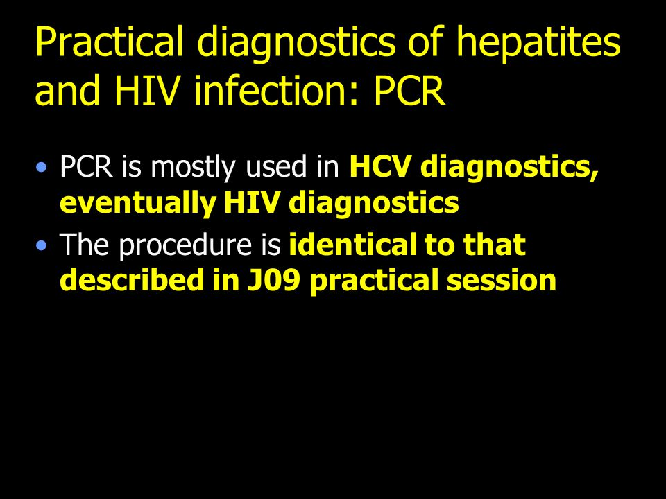 Practical diagnostics of hepatites and HIV infection: PCR PCR is mostly used in HCV diagnostics, eventually HIV diagnostics The procedure is identical to that described in J09 practical session