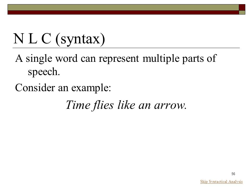 56 N L C (syntax) A single word can represent multiple parts of speech.