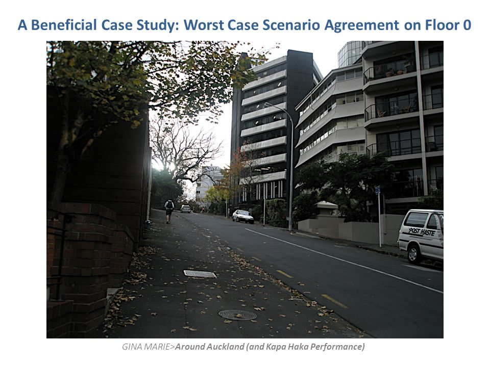 A Beneficial Case Study: Worst Case Scenario Agreement on Floor 0 GINA MARIE>Around Auckland (and Kapa Haka Performance)