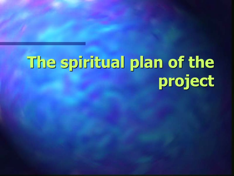 The spiritual plan of the project