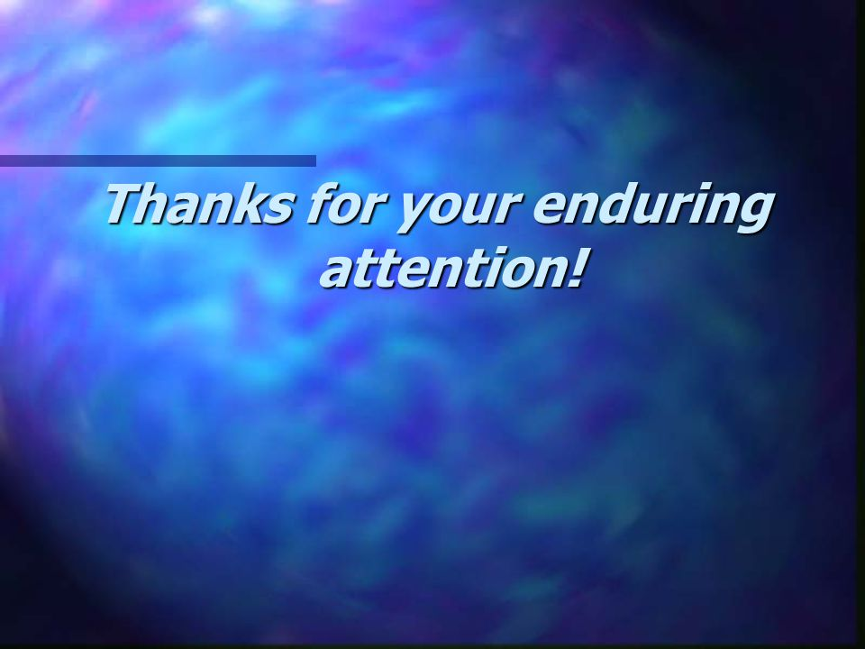 Thanks for your enduring attention!