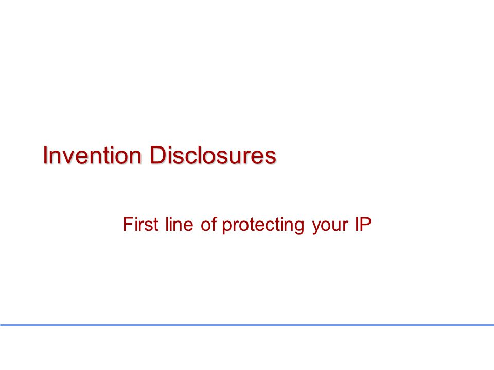 Invention Disclosures First line of protecting your IP