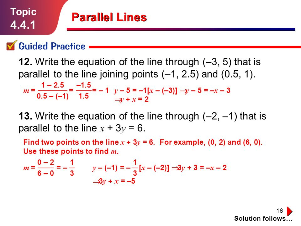 16 Topic 4.4.1 Guided Practice Solution follows… Parallel Lines 12.