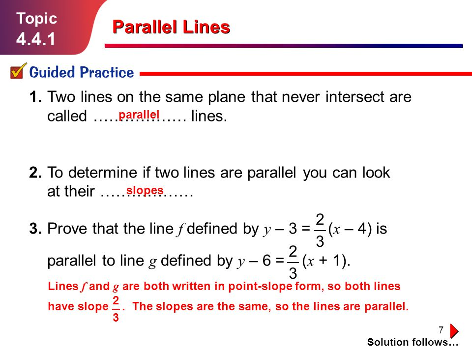 7 1.Two lines on the same plane that never intersect are called ……………… lines.