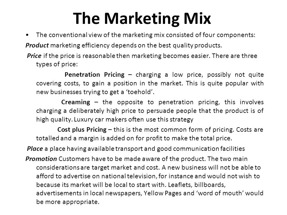 The Marketing Mix The conventional view of the marketing mix consisted of four components: Product marketing efficiency depends on the best quality pr