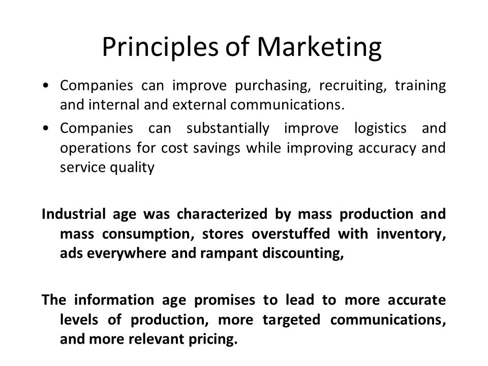 Principles of Marketing Companies can improve purchasing, recruiting, training and internal and external communications. Companies can substantially i