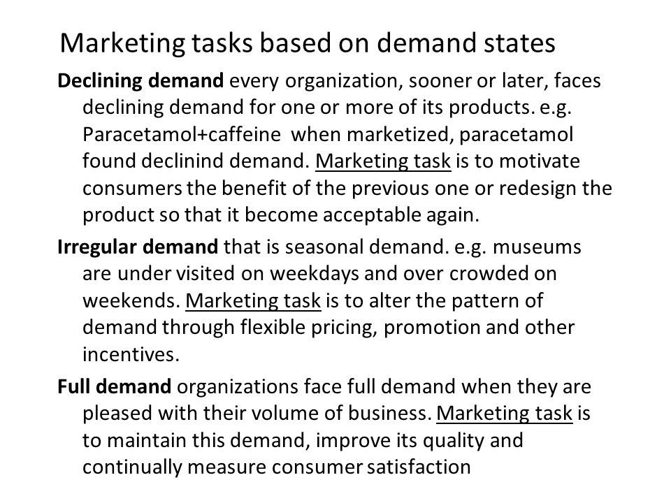 Marketing tasks based on demand states Declining demand every organization, sooner or later, faces declining demand for one or more of its products. e