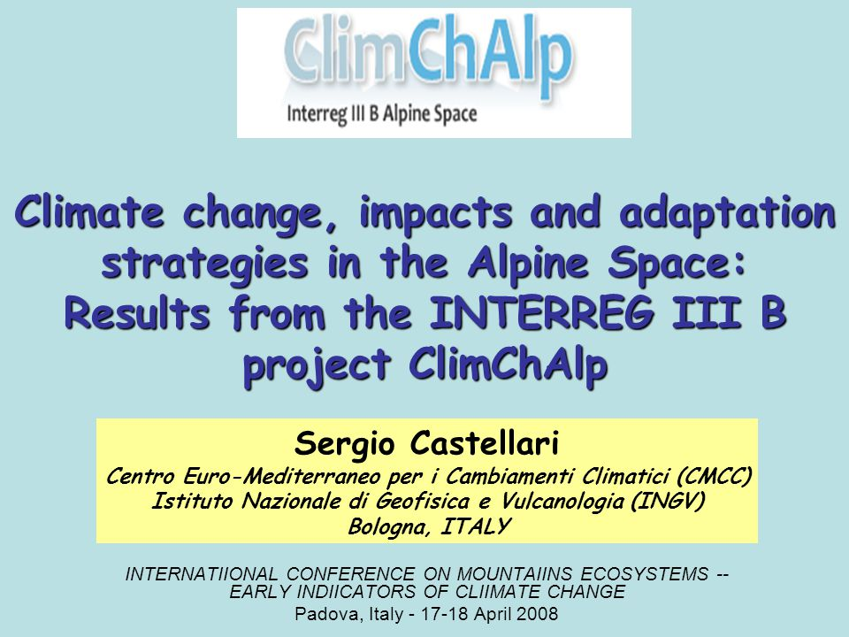Climate change, impacts and adaptation strategies in the Alpine Space: Results from the INTERREG III B project ClimChAlp INTERNATIIONAL CONFERENCE ON