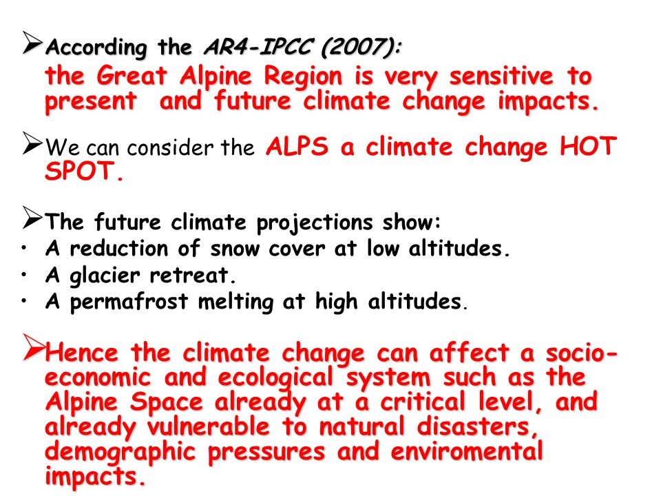  According the AR4-IPCC (2007): the Great Alpine Region is very sensitive to present and future climate change impacts.
