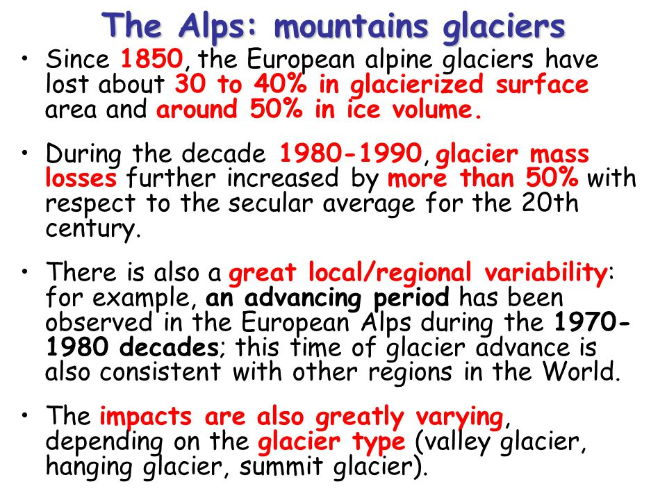 The Alps: mountains glaciers Since 1850, the European alpine glaciers have lost about 30 to 40% in glacierized surface area and around 50% in ice volu