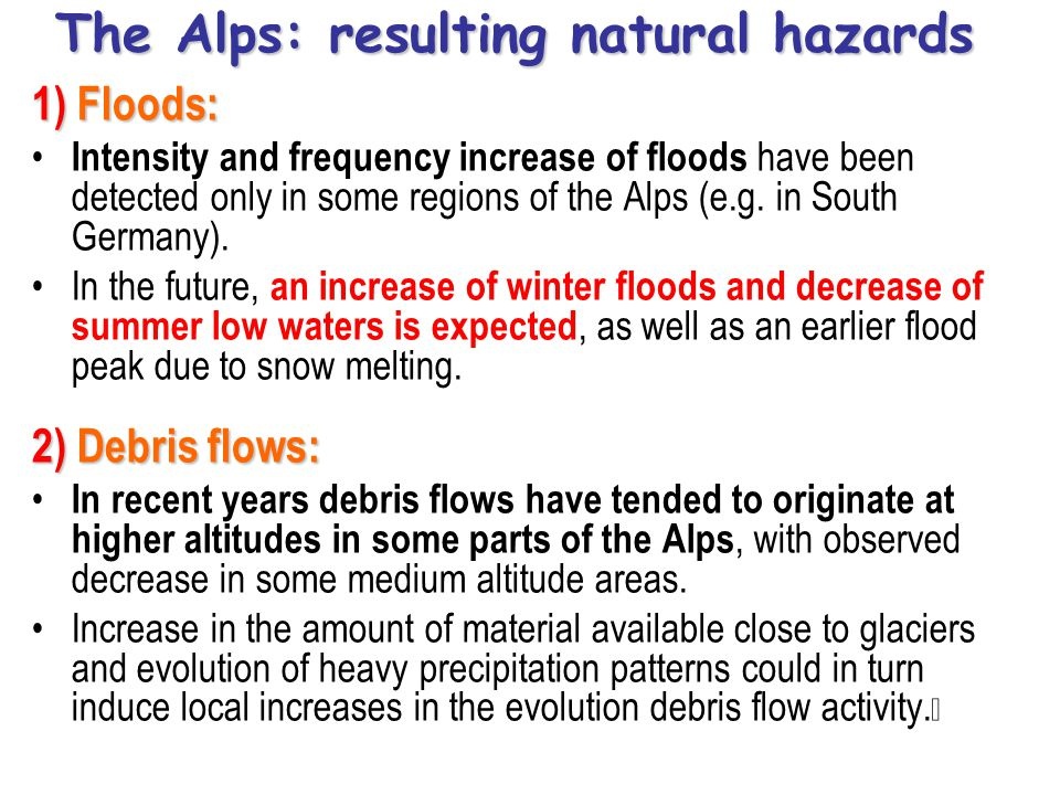 The Alps: resulting natural hazards 3) Avalanche: A change in avalanche hazards in connection with climate change is uncertain, though it is assumed it would follow snow cover evolution.