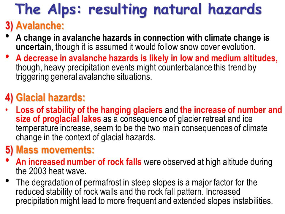 The Alps: resulting natural hazards 3) Avalanche: A change in avalanche hazards in connection with climate change is uncertain, though it is assumed i